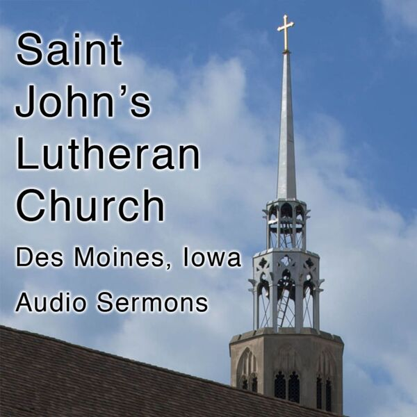 St. John's Lutheran Church - Des Moines, Iowa Podcast Artwork Image