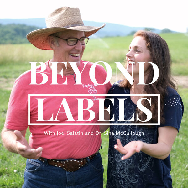 Beyond Labels with Joel Salatin and Dr. Sina McCullough Podcast Artwork Image