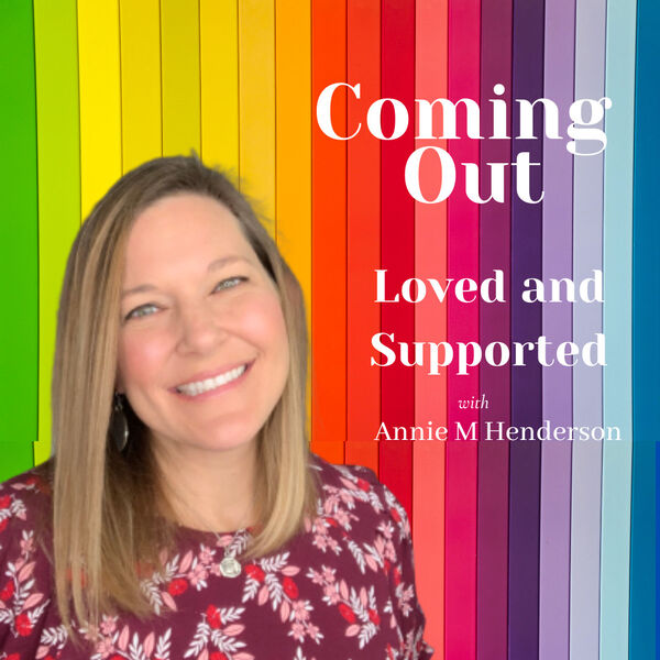 Coming Out Loved and Supported Podcast Artwork Image