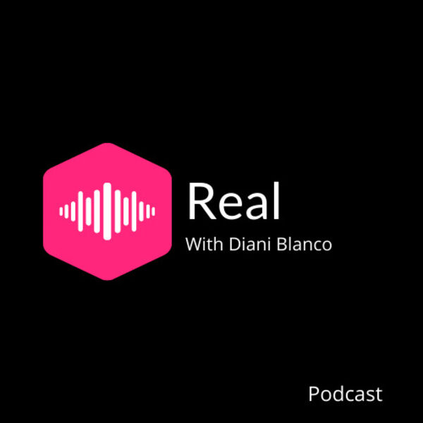 Real with Diani Blanco  Podcast Artwork Image