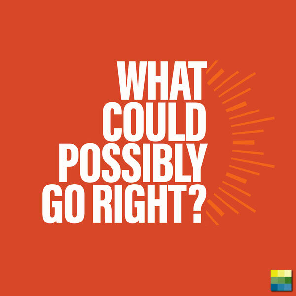 What Could Possibly Go Right? Podcast Artwork Image