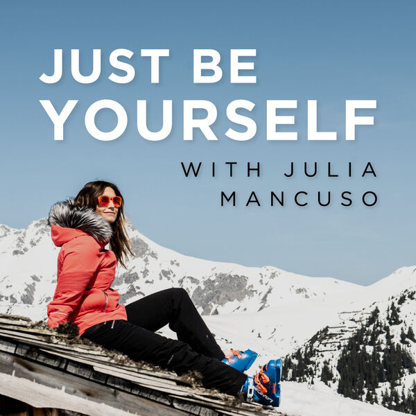Just Be Yourself with Julia Mancuso Podcast Artwork Image
