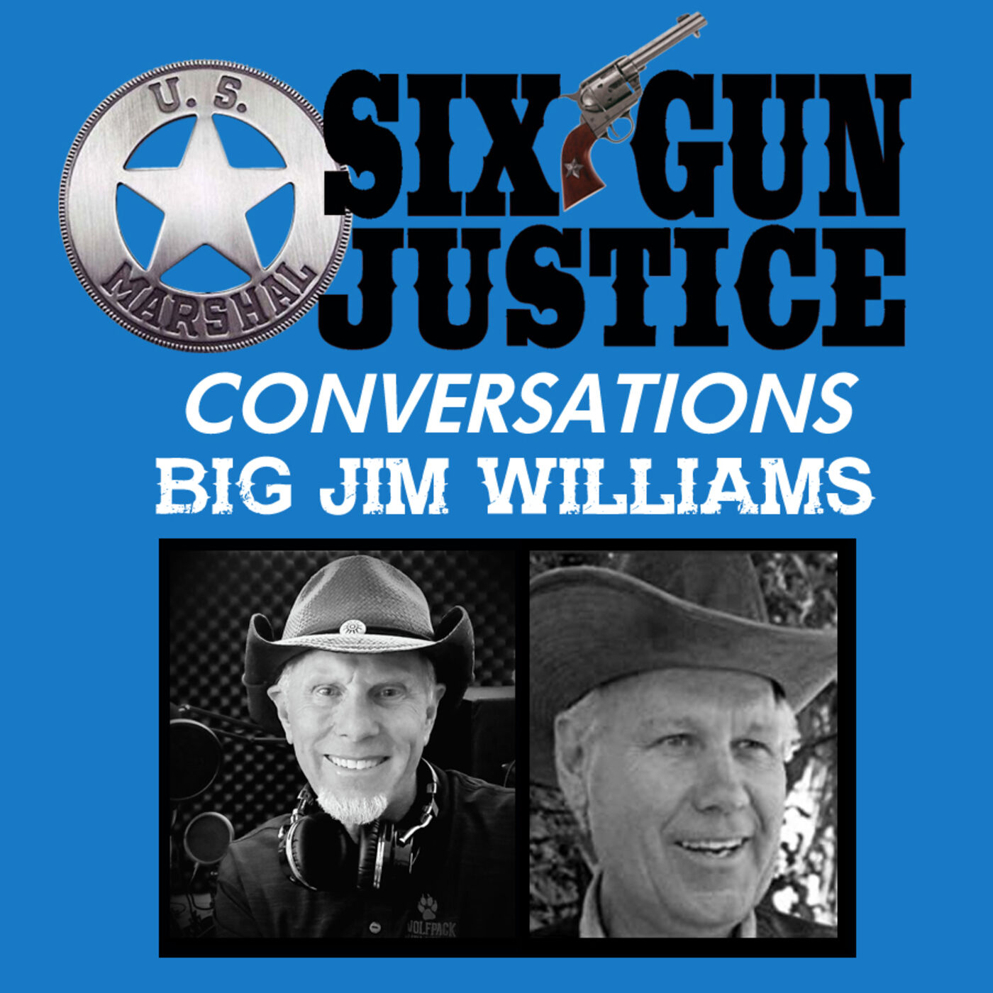 SIX-GUN JUSTICE CONVERSATIONS—BIG JIM WILLIAMS