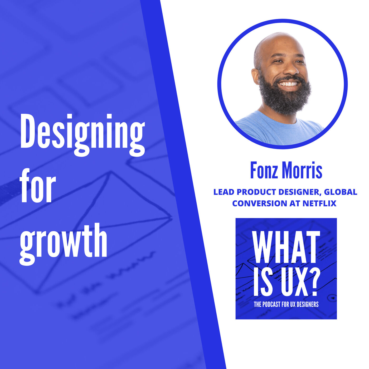 S1E8 Designing for Growth with Fonz Morris, Lead Product Designer, Global Conversion at Netflix