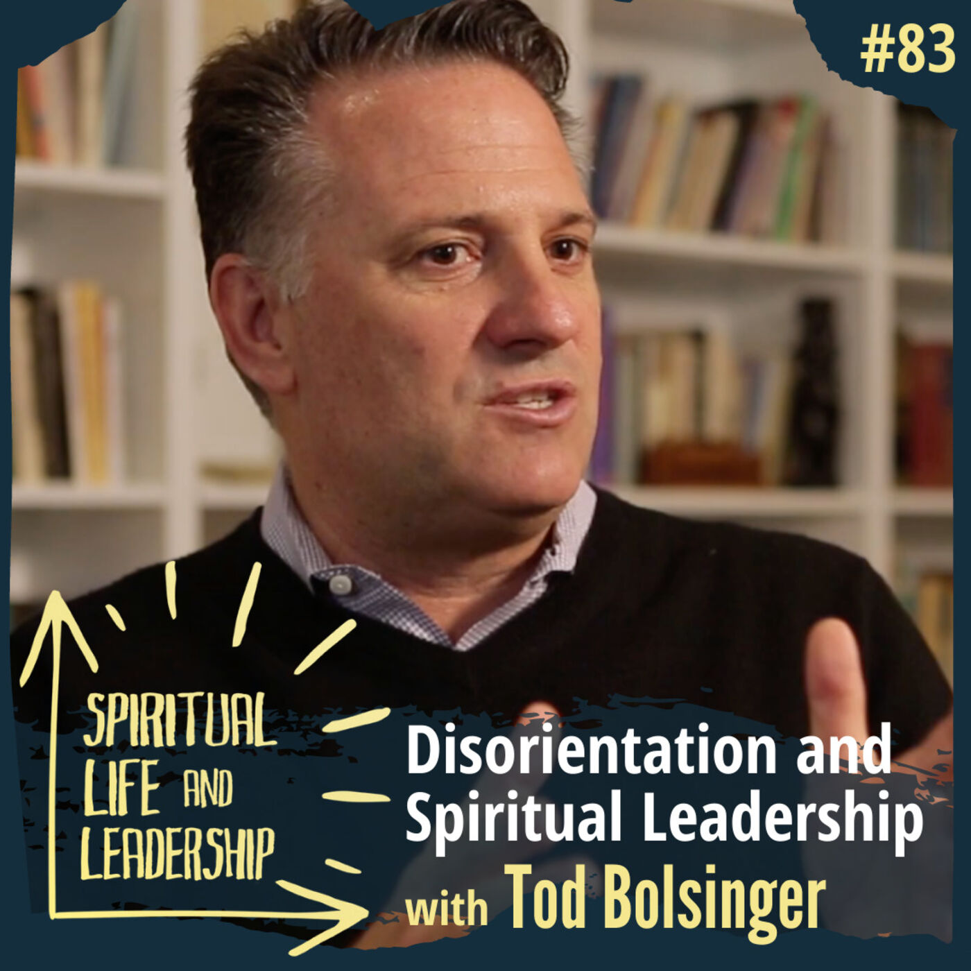 83. Disorienation and Spiritual Leadership, with Tod Bolsinger, author of Leadership for a Time of Pandemic