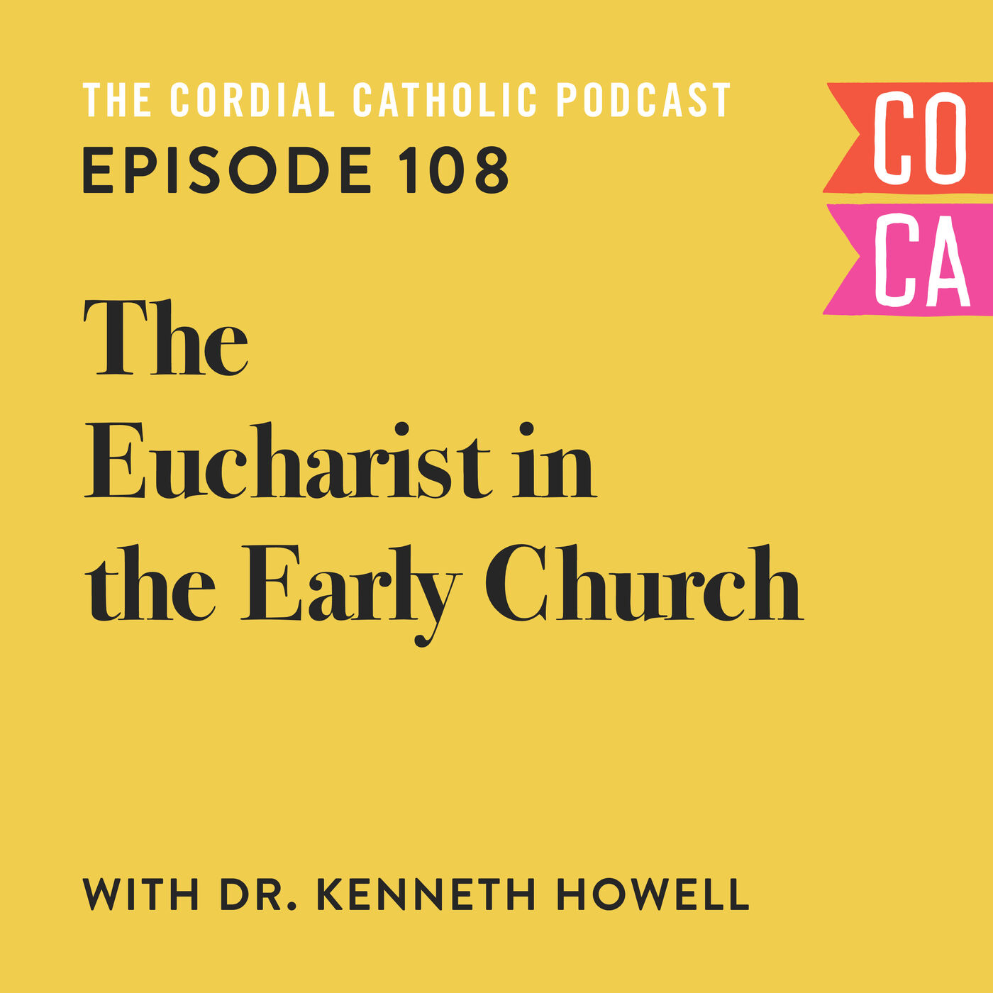 108: The Eucharist in the Early Church (w/ Dr. Kenneth Howell)