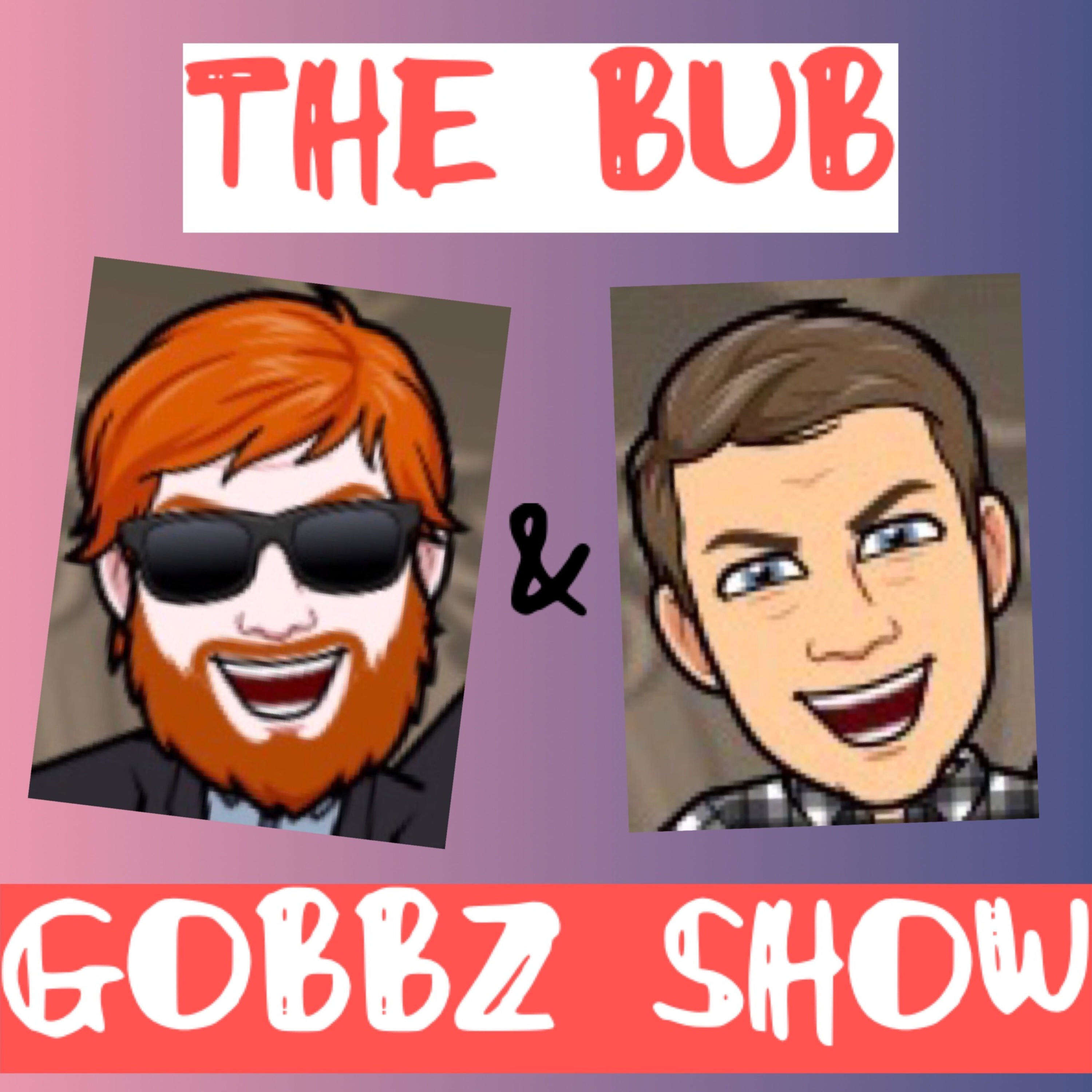 The Bub & Gobbz Show