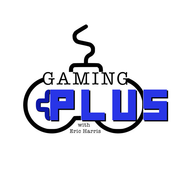 The Gaming Plus Podcast Podcast Artwork Image