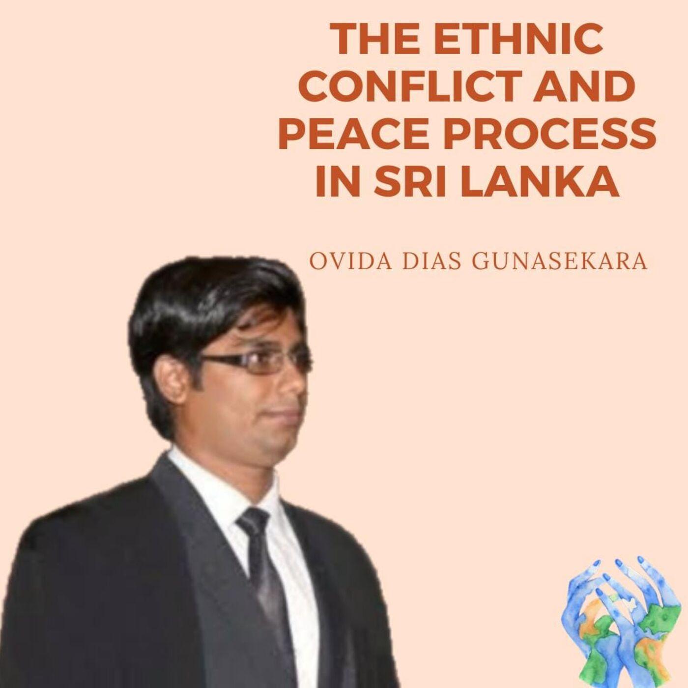 The Ethnic Conflict and Peace Process in Sri Lanka with Ovida Dias Gunasekara