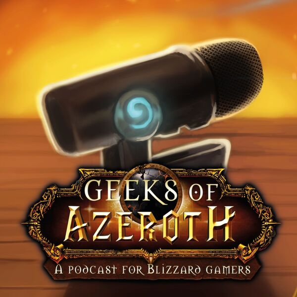 Geeks of Azeroth - A Podcast for Blizzard Gamers Podcast Artwork Image