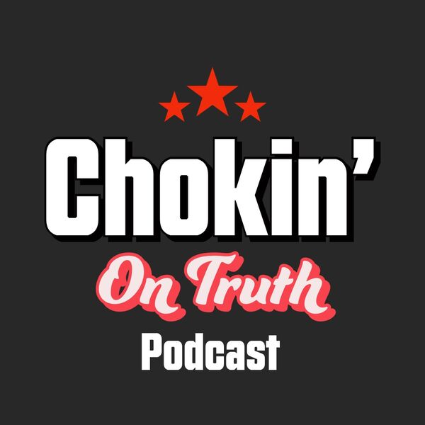 The Chokin' on Truth podcast w/ Steve Winjet Podcast Artwork Image