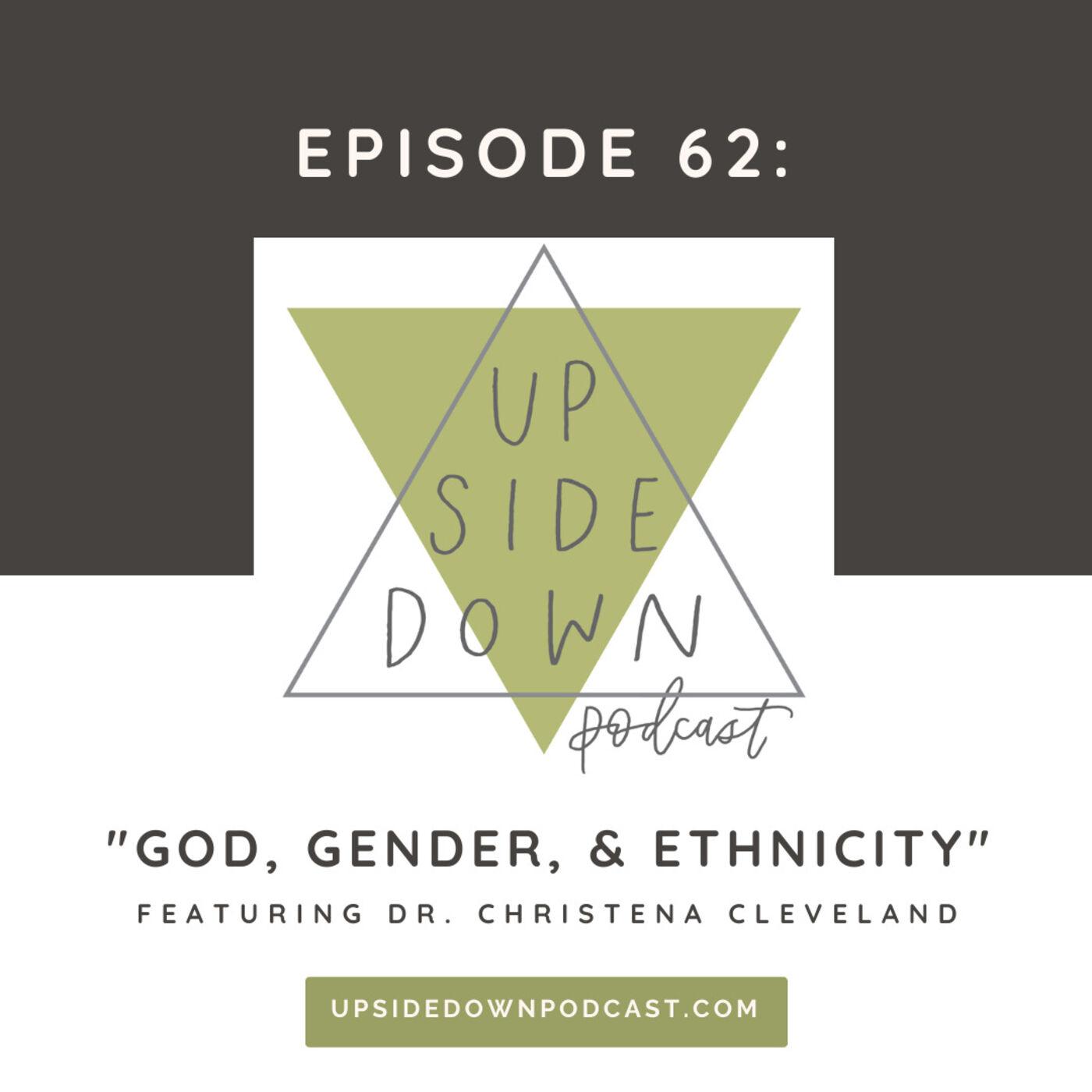 Episode 62 - The Gender & Ethnicity of God with Dr. Christena Cleveland