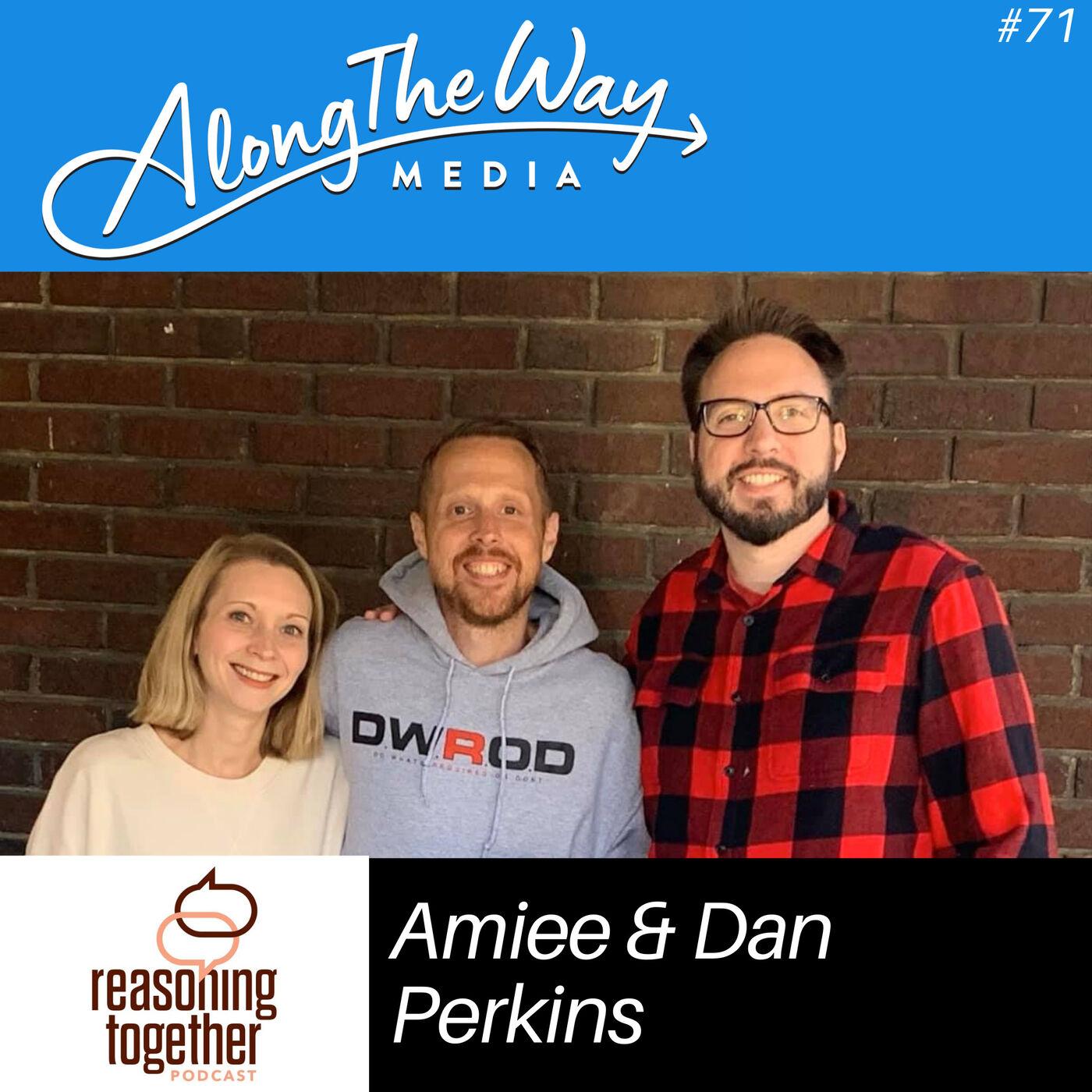 """Reasoning Together"" - Amiee & Dan Perkins AlongTheWay 71"
