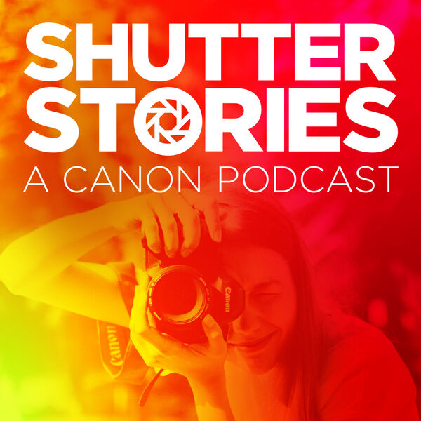 Shutter Stories: A Canon Podcast on Photography, Filmmaking and Print Podcast Artwork Image