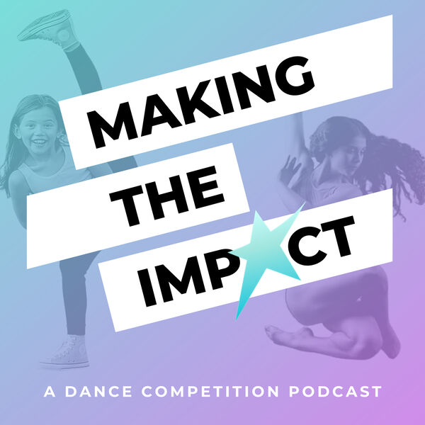 Making The Impact - A Dance Competition Podcast Podcast Artwork Image