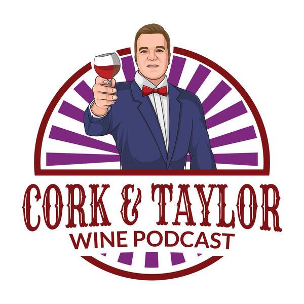 Cork & Taylor Wine Podcast Podcast Artwork Image