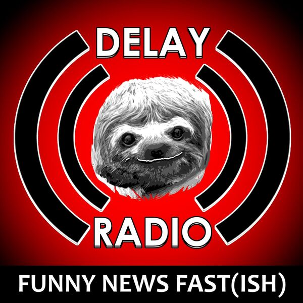 Delay Radio: Comedy,Funny News, Funny Stories (Fast-Ish) Podcast Artwork Image