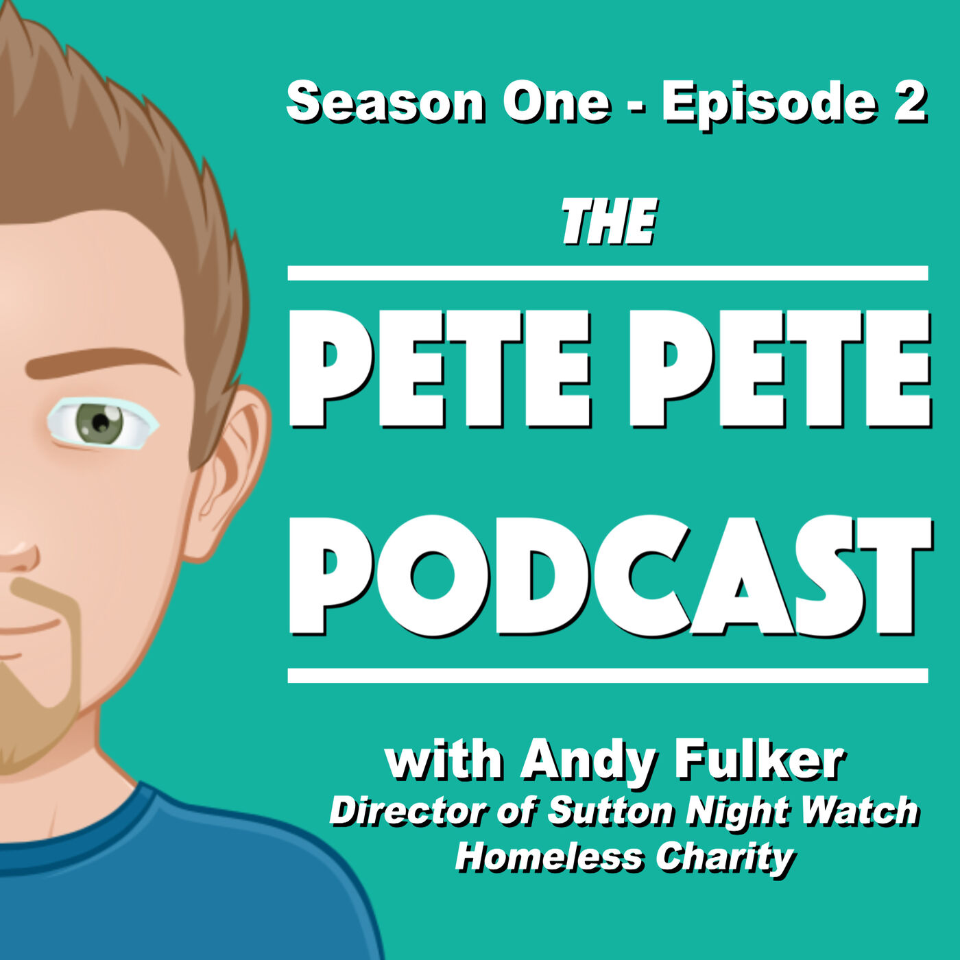02. Pete Pete Podcast with Andy Fulker (Sutton Night Watch Homeless Charity)