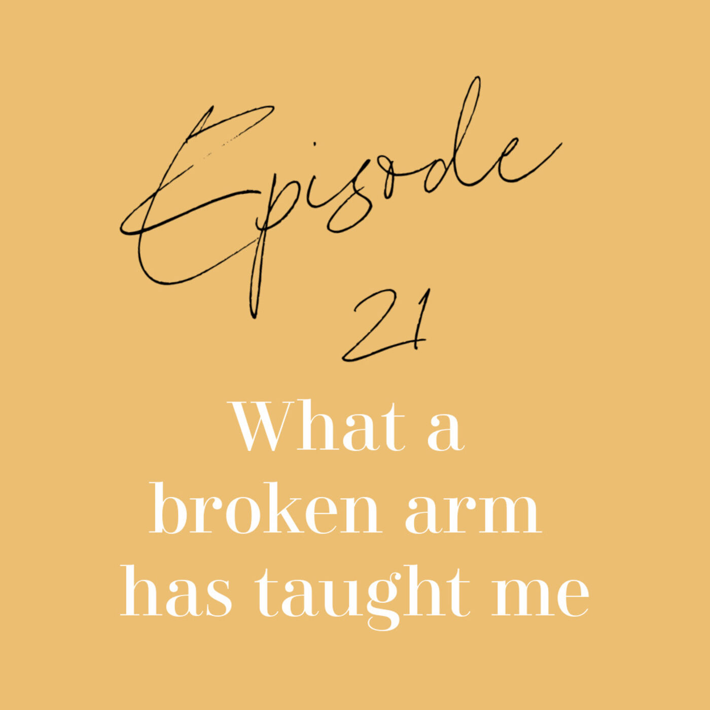 Episode 21: What a broken arm has taught me