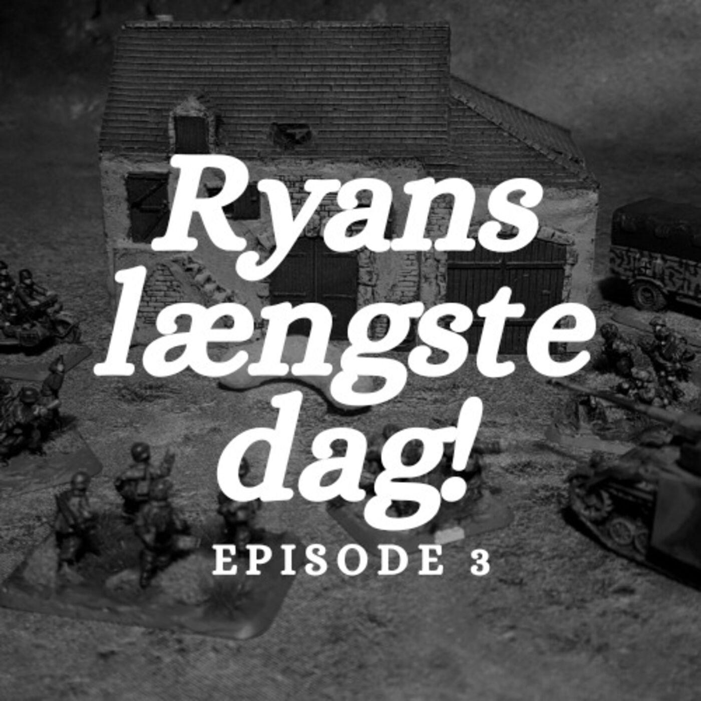 Episode 3 - Ryans Længste Dag