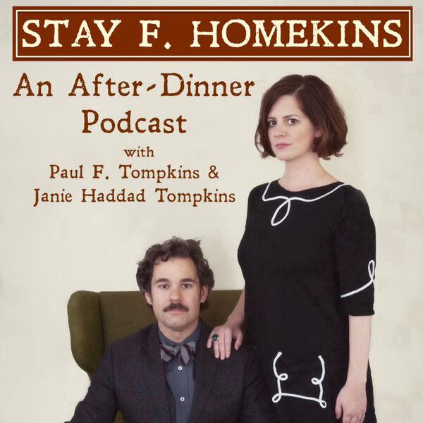 Stay F. Homekins: with Janie Haddad Tompkins & Paul F. Tompkins Podcast Artwork Image