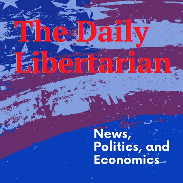 The Daily Libertarian Podcast Artwork Image