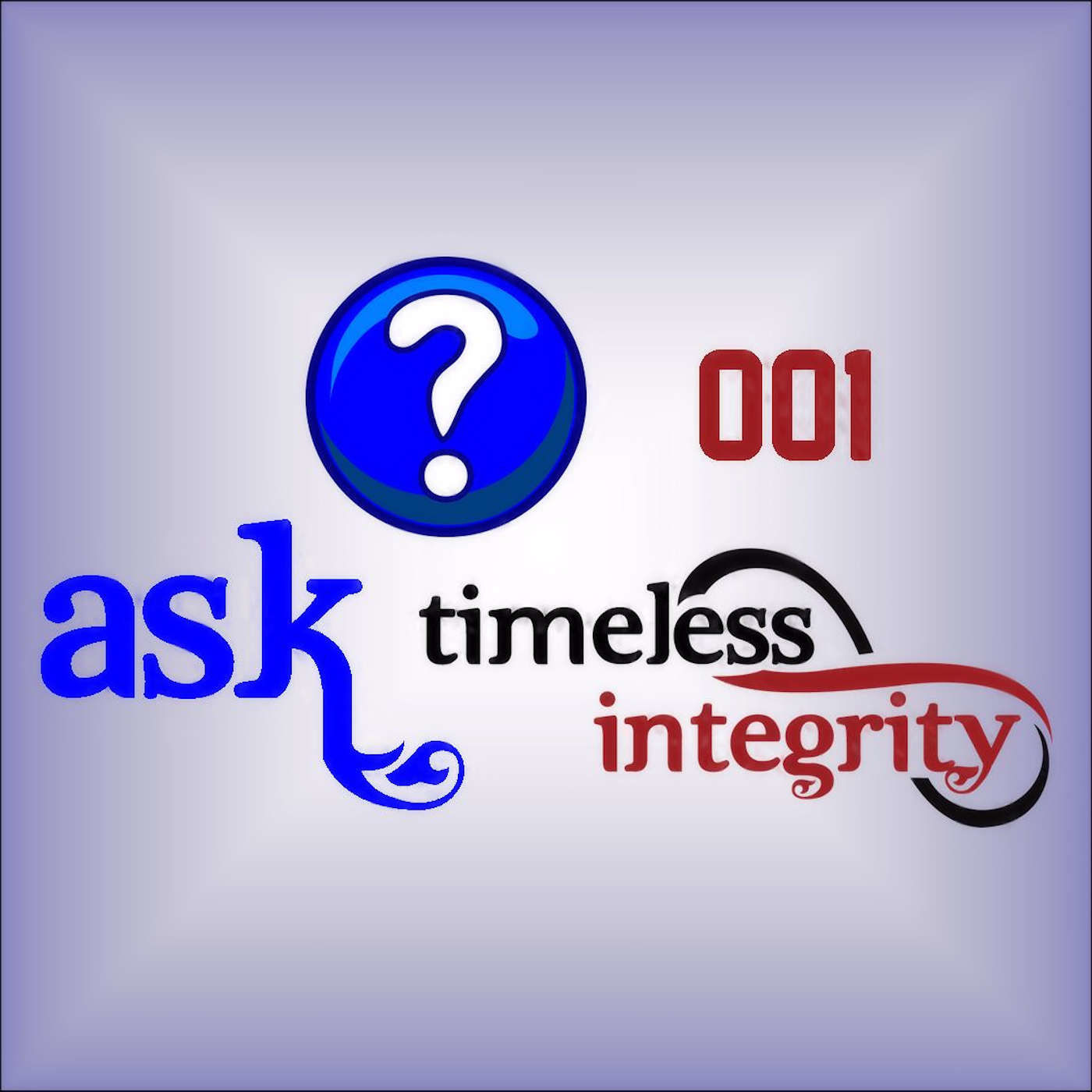 001 - What is the Ask Timeless Integrity Podcast About?