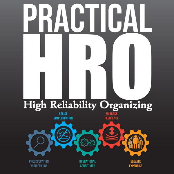 Practical HRO: Optimizing Risk Management using High Reliability Organizing Podcast Artwork Image