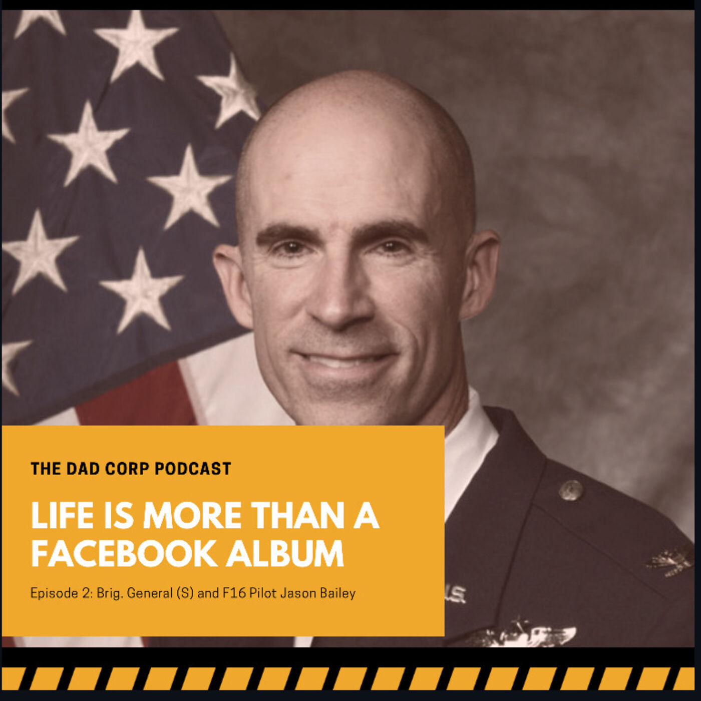 Life is more than a Facebook Album with Brigadier General (S) Jason Bailey