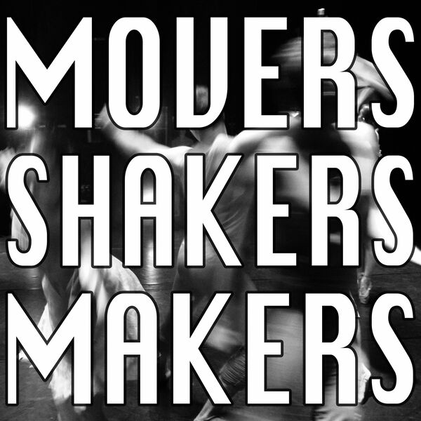 MOVERS SHAKERS MAKERS Podcast Artwork Image