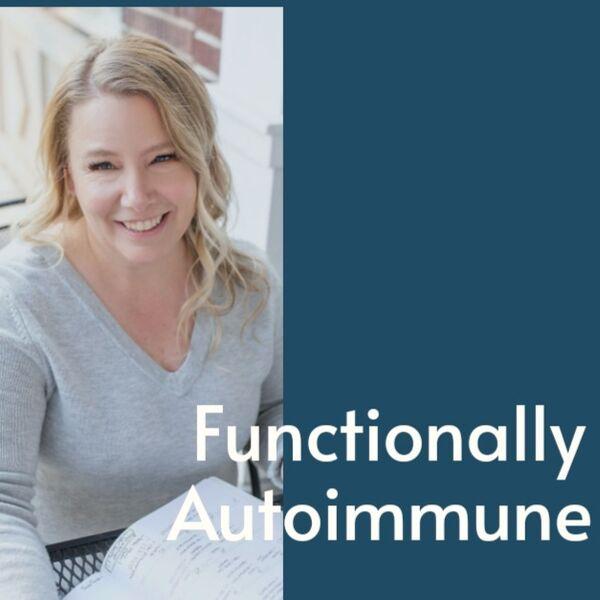 Functionally Autoimmune  Podcast Artwork Image