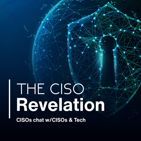 The CISO Revelation: CISOs chat with CISOs & Tech Podcast Artwork Image