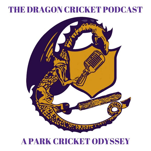 The Dragon Cricket Podcast - A Park Cricket Odyssey Podcast Artwork Image