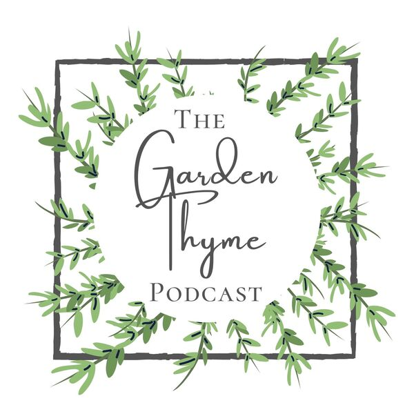 The Garden Thyme Podcast Podcast Artwork Image