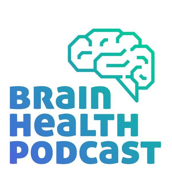 Brain Health Podcast Podcast Artwork Image