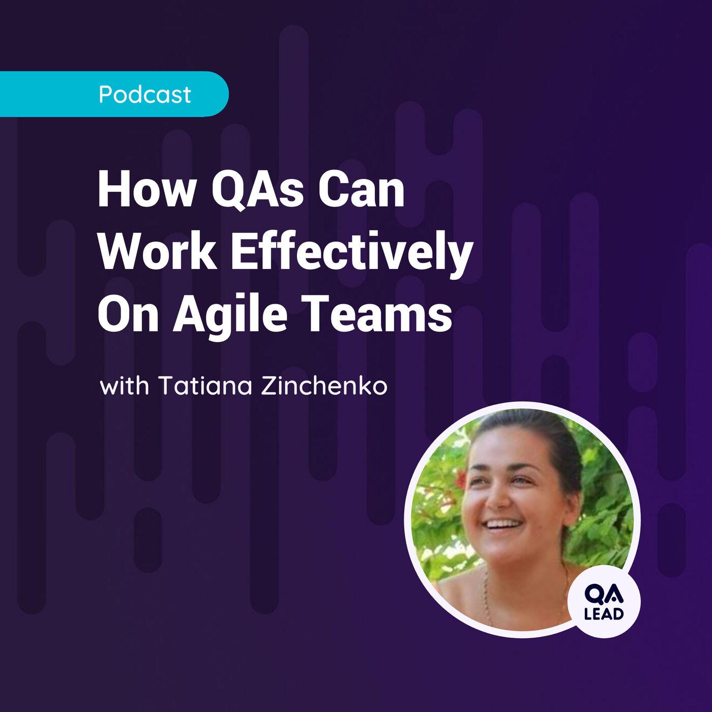 How QAs Can Work Effectively On Agile Teams (with Tatiana Zinchenko from AVEVA)