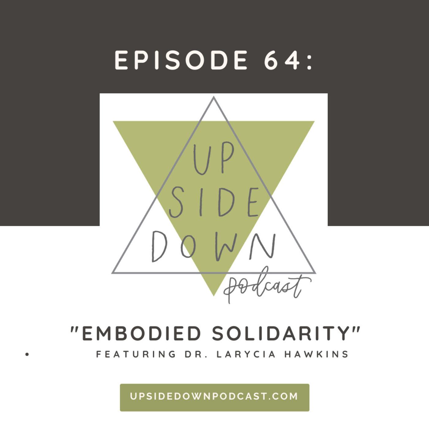 Episode 64 - Embodied Solidarity