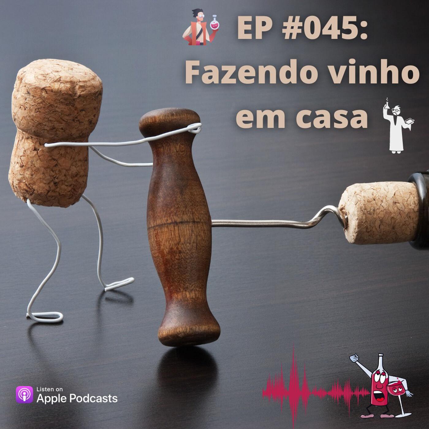 EP #045 - Fazendo Vinho em Casa