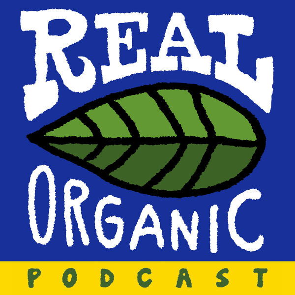 Real Organic Podcast Podcast Artwork Image