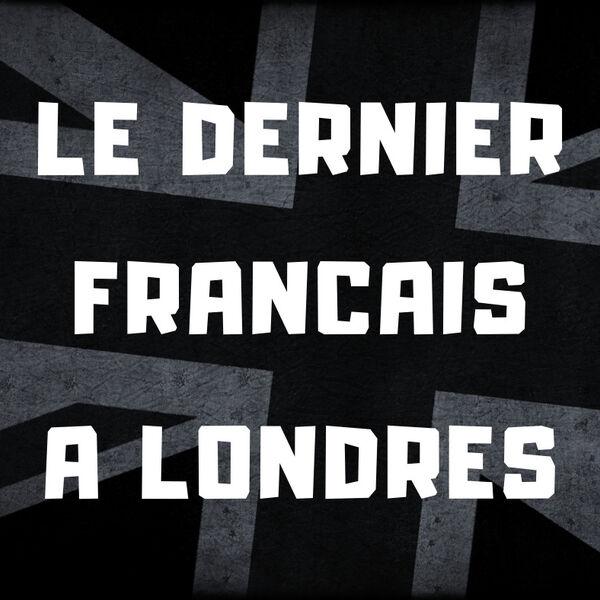 Le Dernier Français A Londres Podcast Artwork Image
