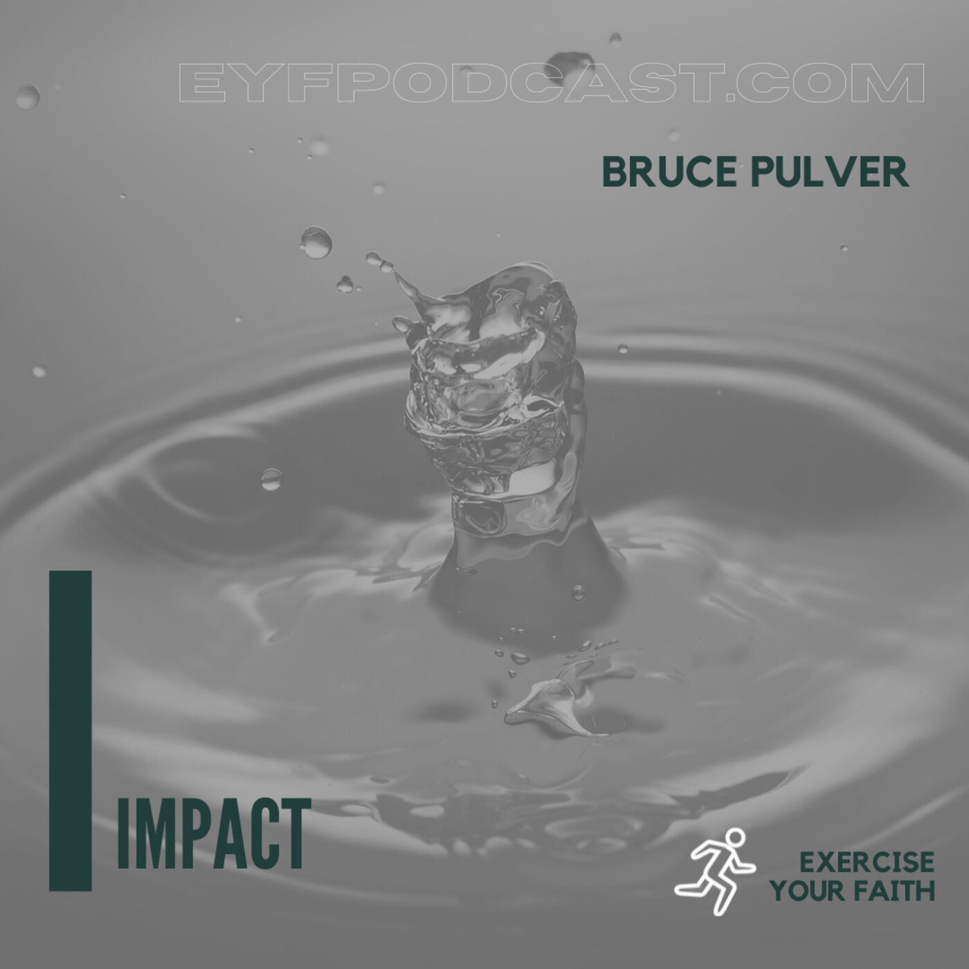 EYFPodcast- Exercise Your Faith and make an IMPACT for God and others with Bruce Pulver