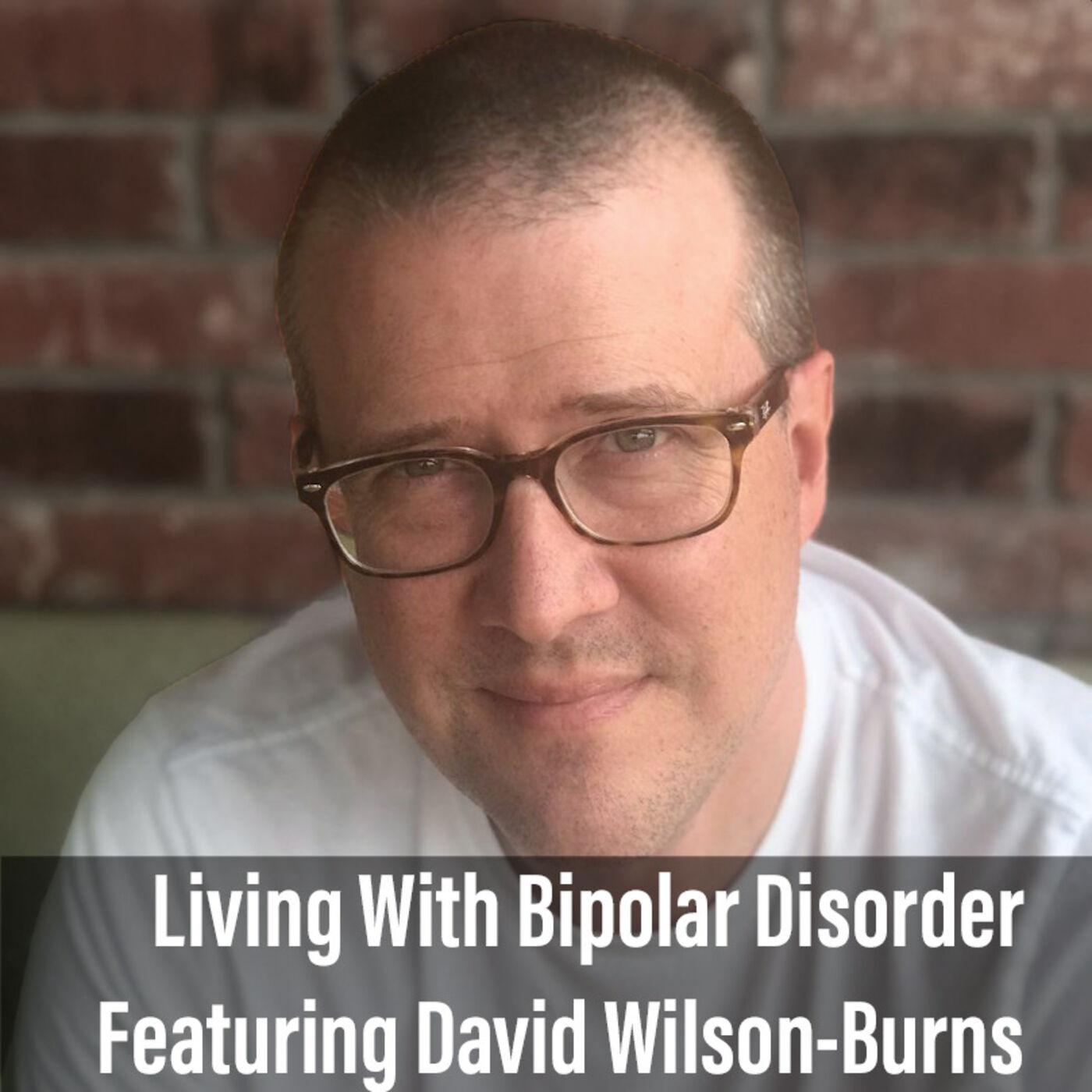 Life With Bipolar Disorder Featuring David Wilson-Burns