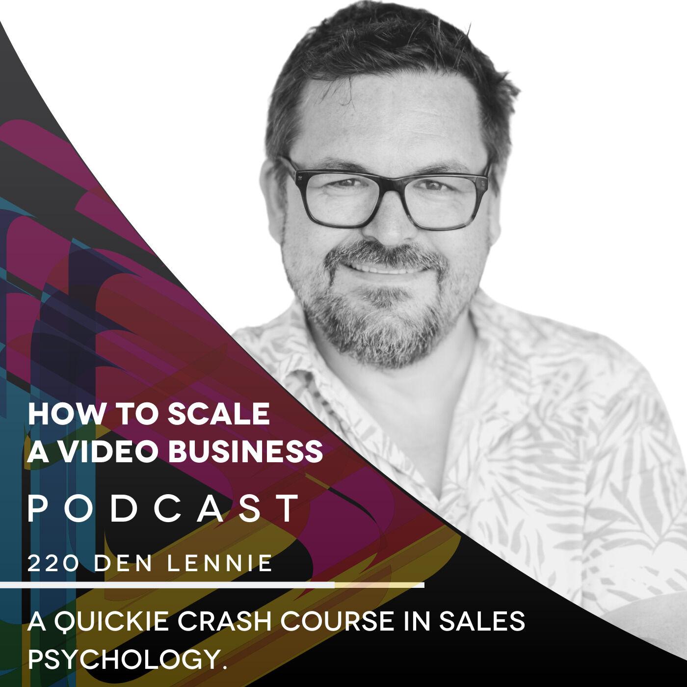 A quickie crash course in sales psychology. EP #220 - Den Lennie