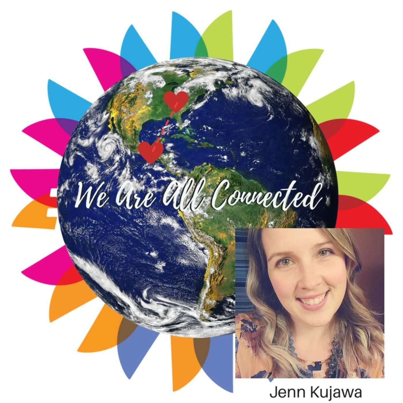 We are All Connected w/Jenn Kujawa, Ep. 44