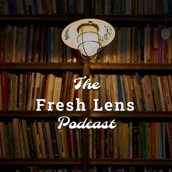 Fresh Lens Podcast Podcast Artwork Image
