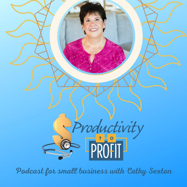 Productivity to Profit for Small Business with Cathy Sexton Podcast Artwork Image