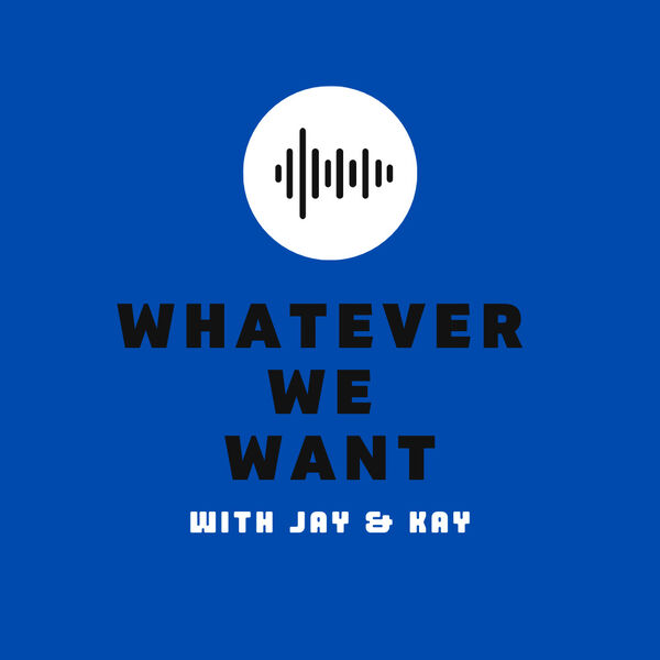 Whatever We Want with Jay & Kay Podcast Artwork Image