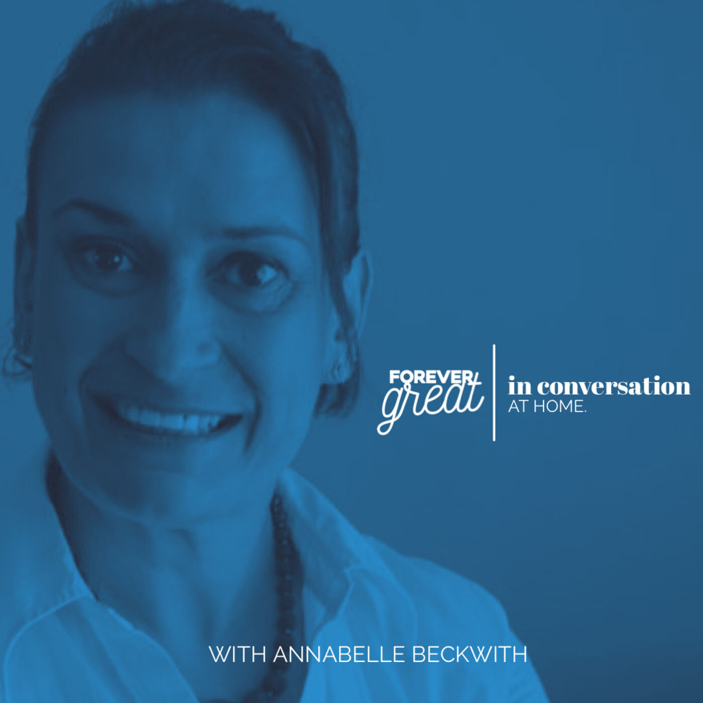 Forever Great in Conversation with Annabelle Beckwith | Season 1 | Episode 5