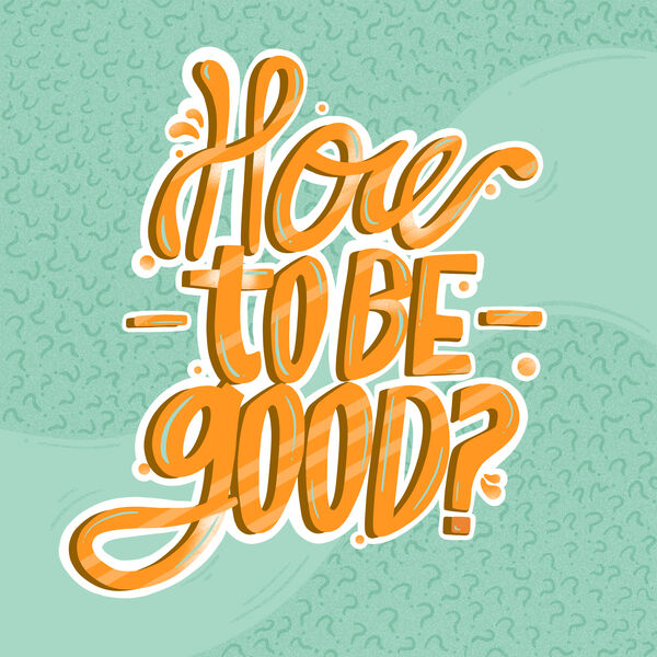 How to be Good? Podcast Artwork Image