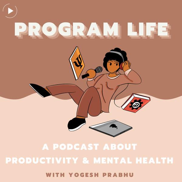 Program Life | Productivity & Mental Health Podcast Artwork Image